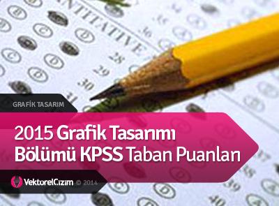 2015 Grafik Tasarım Bölümü KPSS Taban Puanları